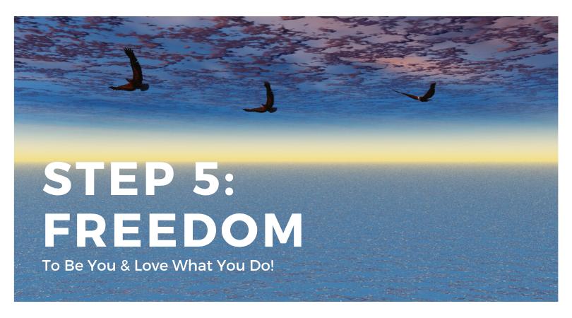 Step 5: Freedom
